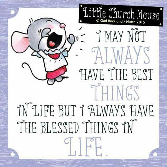 ♡♡♡ I may not Always have the best Things in life but, I always have the Blessed things in Life...Little Church Mouse 2 August 2015 ♡♡♡