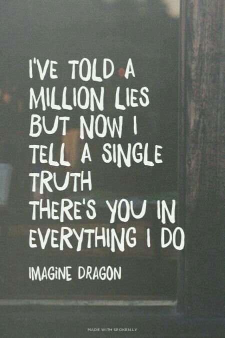 Eu disse milhões de mentiras, mas agora direi uma única verdade: há você em tudo o que faço.