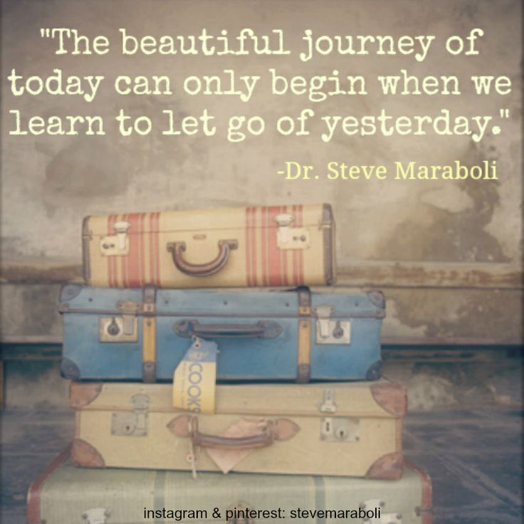 """""""The beautiful journey of today can only begin when we learn to let go of yesterday."""" - Steve Maraboli #quote"""