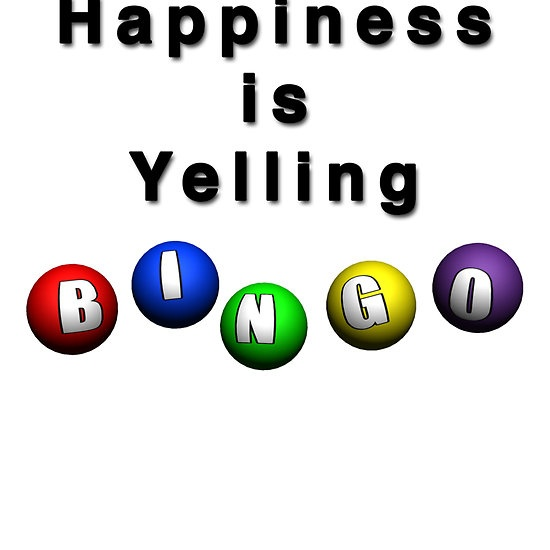 Happiness Is Yelling BINGO