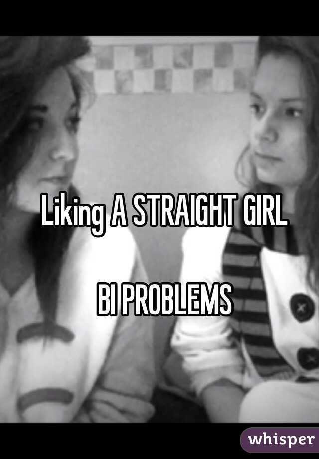Liking A STRAIGHT GIRL BI PROBLEMS - Whisper