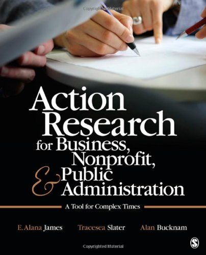 Action Research for Business, Nonprofit, and Public Administration: A Tool for Complex Times by E. Alana James. Save 5 Off!. $48.50. Publisher: SAGE Publications, Inc (October 11, 2011). Author: E. Alana James. Publication: October 11, 2011