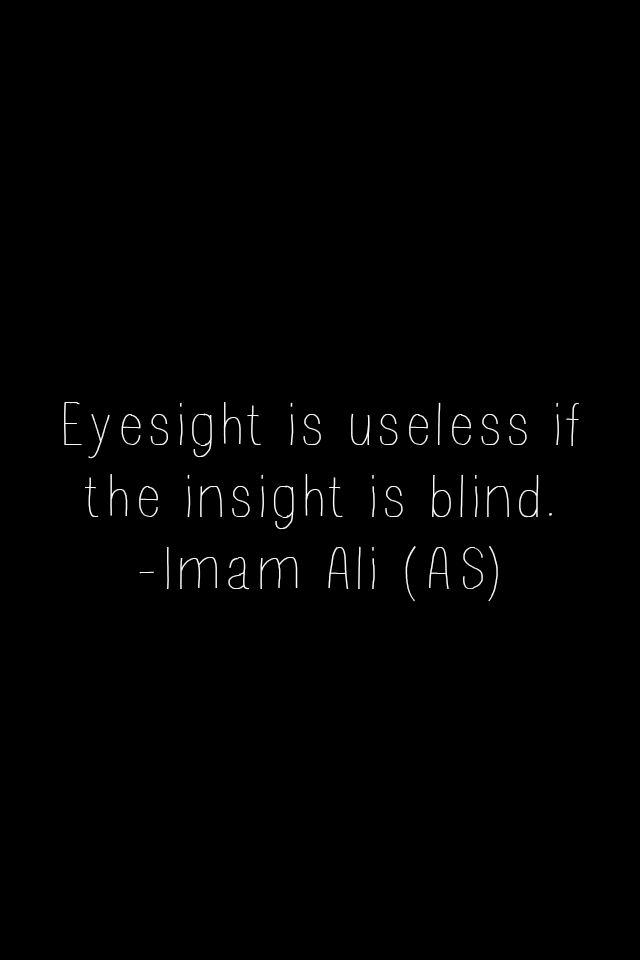 Eyesight is useless if the insight is blind. -Imam Ali (AS) | Hazrat Ali Quotes | Pinterest | Imam ali, Imam ali quotes and Ali quotes