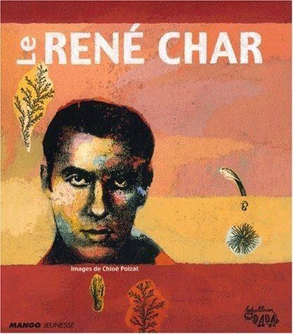 Le René Char. Poèmes et textes de René Char ; Images de Chloé Poizat http://documentation.unicaen.fr/clientBookline/service/reference.asp?INSTANCE=incipio&OUTPUT=PORTAL&DOCID=default:UNIMARC:634183&DOCBASE=SARA2EVERFLORA