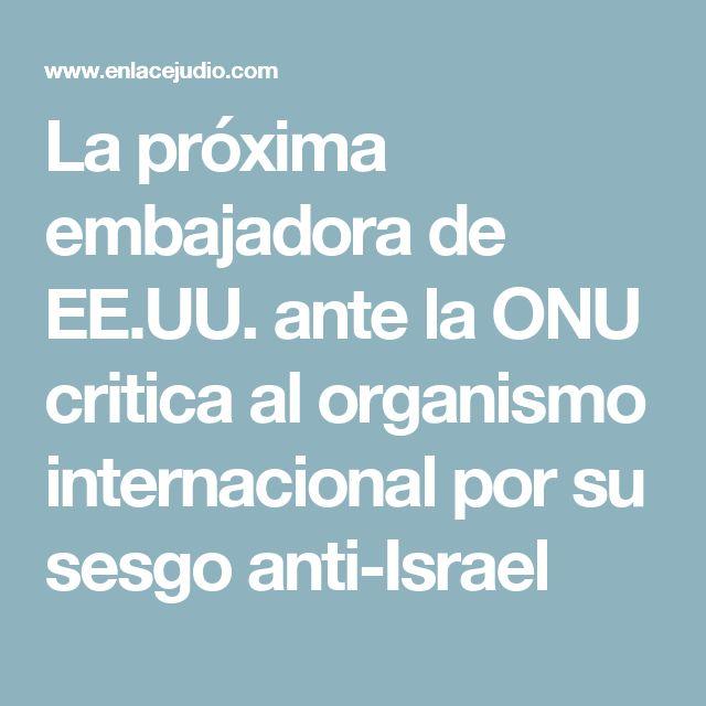 La próxima embajadora de EE.UU. ante la ONU critica al organismo internacional por su sesgo anti-Israel