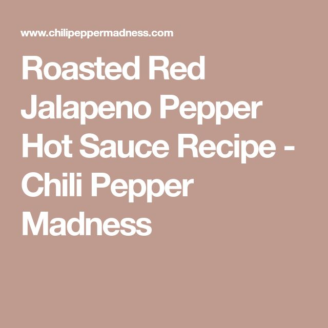 Roasted Red Jalapeno Pepper Hot Sauce Recipe - Chili Pepper Madness
