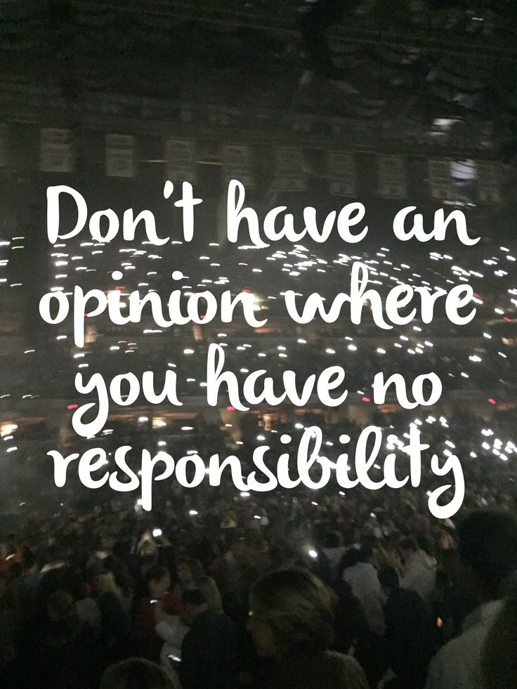 Don't have an opinion where you have no responsibility. Just don't. Stay out of my business please.