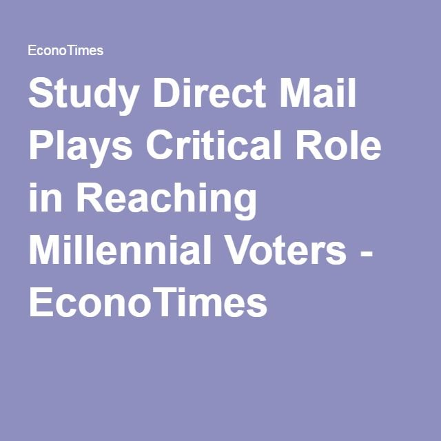 Study Direct Mail Plays Critical Role in Reaching Millennial Voters - EconoTimes