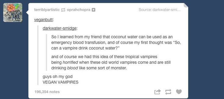 """""""Ew, you drink blood? Gross man. Not only does that turn humans into vampires, it might kill them. Here, try this coconut water."""""""