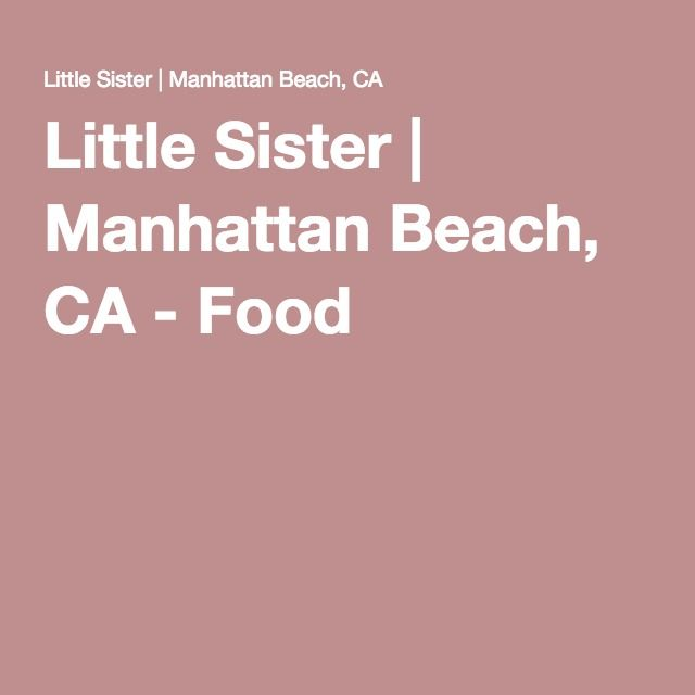 Little Sister | Manhattan Beach, CA - Food