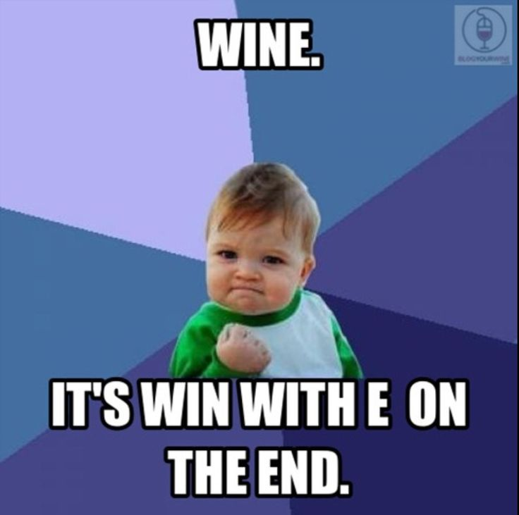 Funny Wine Drinking Meme : It sure is kid wine sf winecountry memes