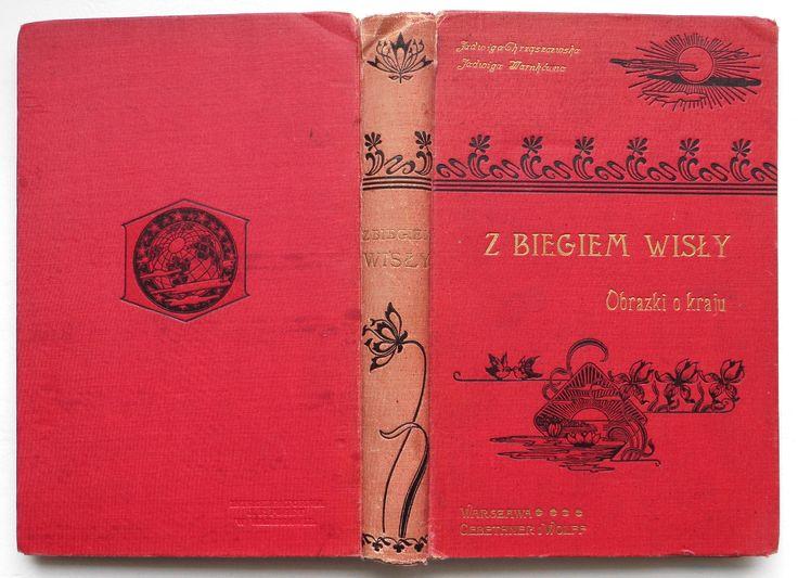 Jadwiga Chrząszczewska, Jadwiga Warnakówna - Z biegiem Wisły. Obrazki o kraju. Gebethner i Wolff 1901. Oprawa J. F. Puget