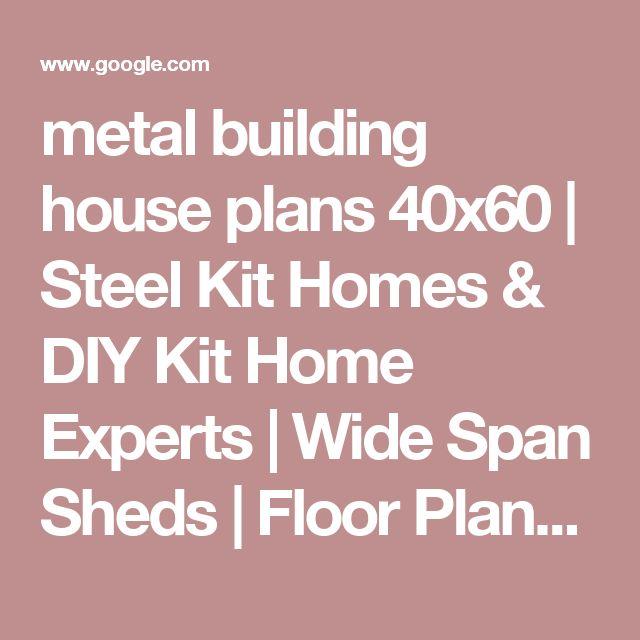 metal building house plans 40x60 | Steel Kit Homes & DIY Kit Home Experts | Wide Span Sheds | Floor Plans | Pinterest | Metal building house plans, Metal build…