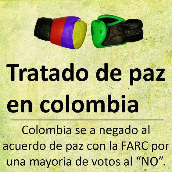 Tratado de paz en colombia  Los diálogos/negociaciones de paz entre el gobierno del presidente Juan Manuel Santos y las Fuerzas Armadas Revolucionarias de Colombia (FARC), también conocidos como proceso de paz en Colombia, fueron las conversaciones que se llevaron a cabo entre el Gobierno de Colombia