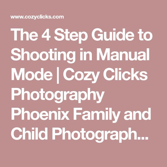The 4 Step Guide to Shooting in Manual Mode | Cozy Clicks Photography Phoenix Family and Child Photographer in Ahwatukee, Scottsdale and Phoenix Areas.