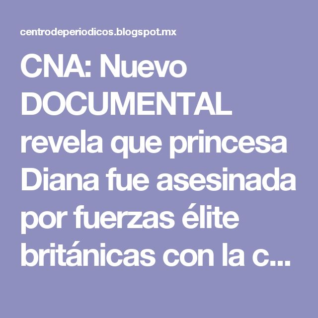 CNA: Nuevo DOCUMENTAL revela que princesa Diana fue asesinada por fuerzas élite británicas con la connivencia de Francia