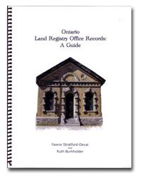 Ontario Land Registry Office Records: A Research Guide - Fawne Stratford-Devai & Ruth Burkholder