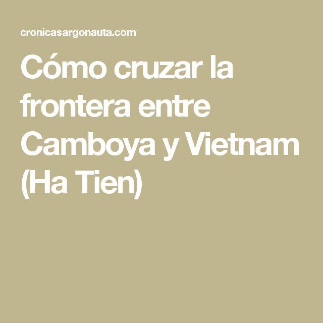 Cómo cruzar la frontera entre Camboya y Vietnam (Ha Tien)