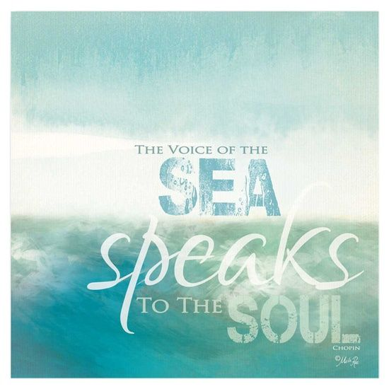 The voice of the Sea speaks to the Soul.