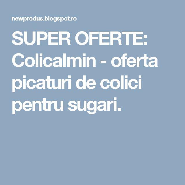 SUPER OFERTE: Colicalmin - oferta picaturi de colici pentru sugari.