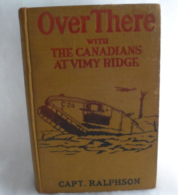 This Historical Book has SOLD Circa 1919  OVER THERE With The Canadians At VIMY by BYGONERA, $15.00