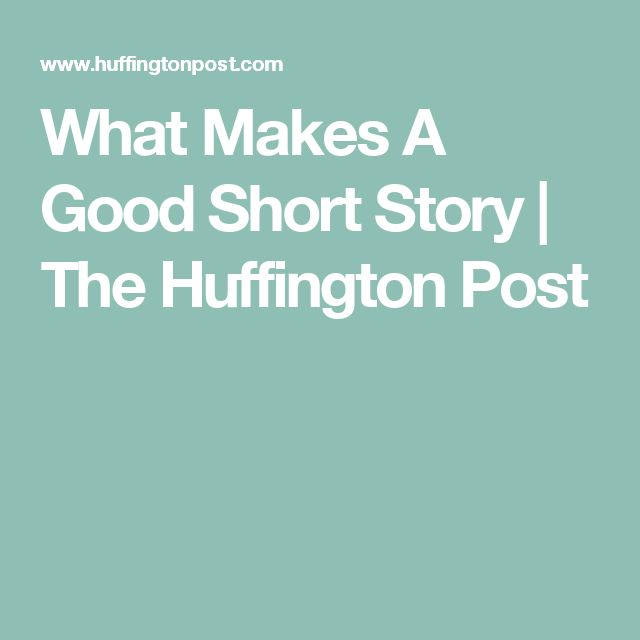 What Makes A Good Short Story | The Huffington Post