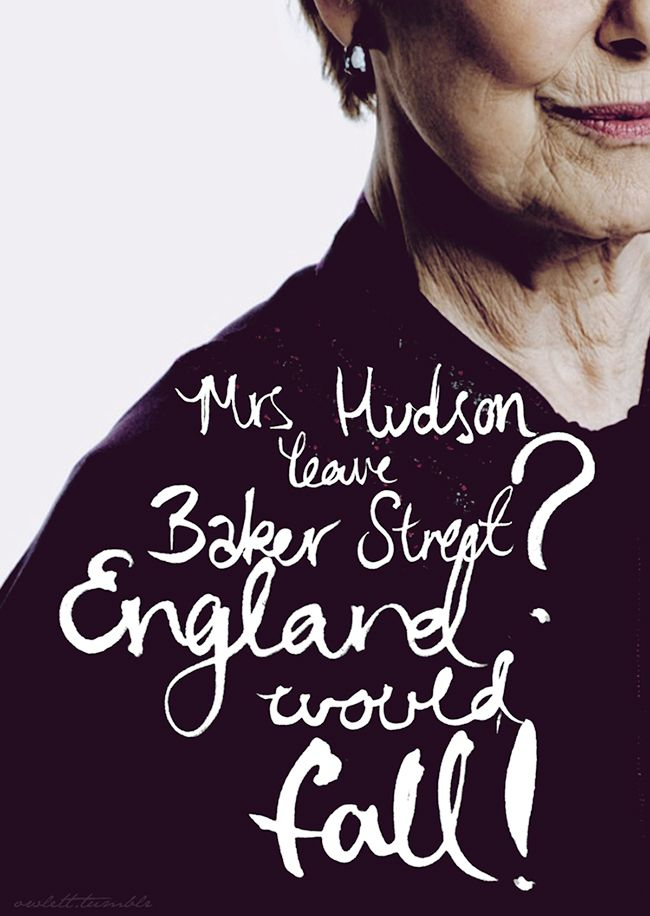 """Mrs Hudson, leave Baker Street? England would fall!"" #Sherlock Love how that one quote shows his love for her. :)"