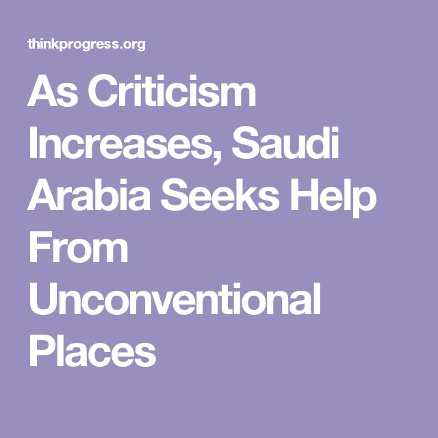 As Criticism Increases, Saudi Arabia Seeks Help From Unconventional Places