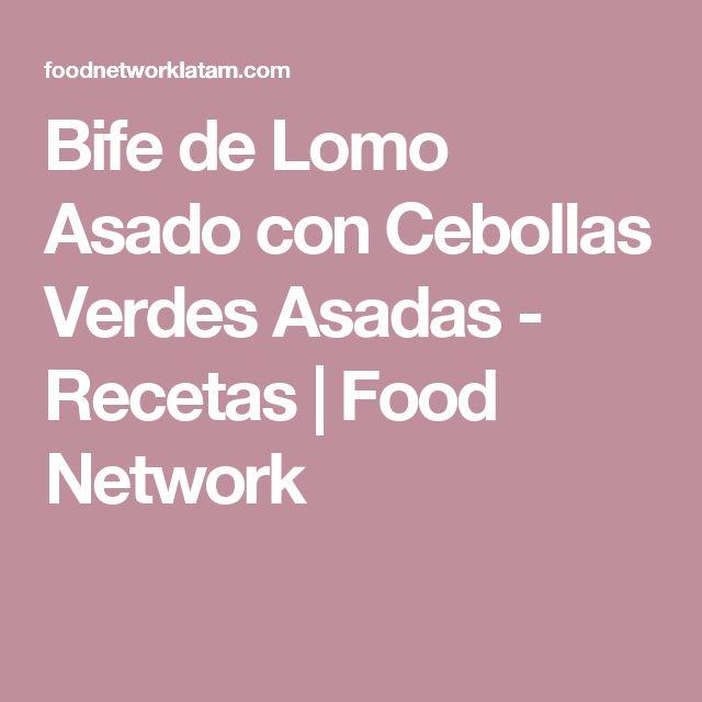 Bife de Lomo Asado con Cebollas Verdes Asadas - Recetas | Food Network