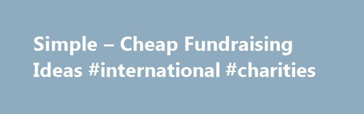 Simple – Cheap Fundraising Ideas #international #charities http://donate.remmont.com/simple-cheap-fundraising-ideas-international-charities/  #donation jars # Simple Cheap Fundraising Ideas A donation jar is one of the simplest fundraising methods. Related Articles Coming up with simple and cheap approaches to fundraising can seem challenging at first. However, many of the most effective fundraising methods that are tried and true are easy to put into action and require little […]