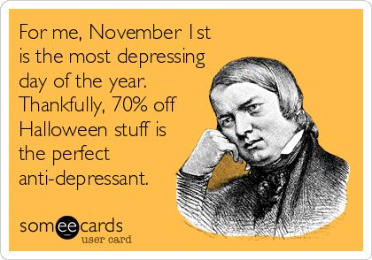 For me, November 1st is the most depressing day of the year. Thankfully, 70% off Halloween stuff is the perfect anti-depressant.