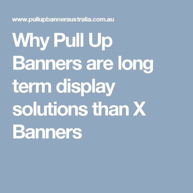 Why Pull Up Banners are long term display solutions than X Banners