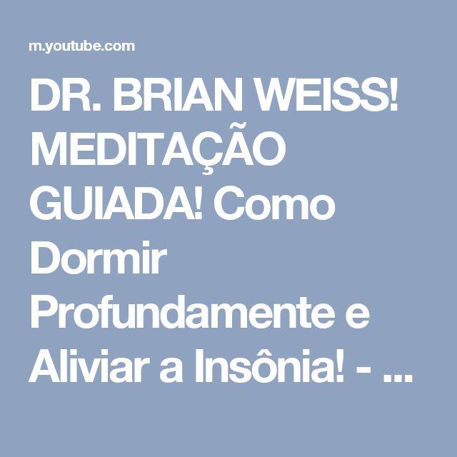 DR. BRIAN WEISS! MEDITAÇÃO GUIADA! Como Dormir Profundamente e Aliviar a Insônia! - YouTube
