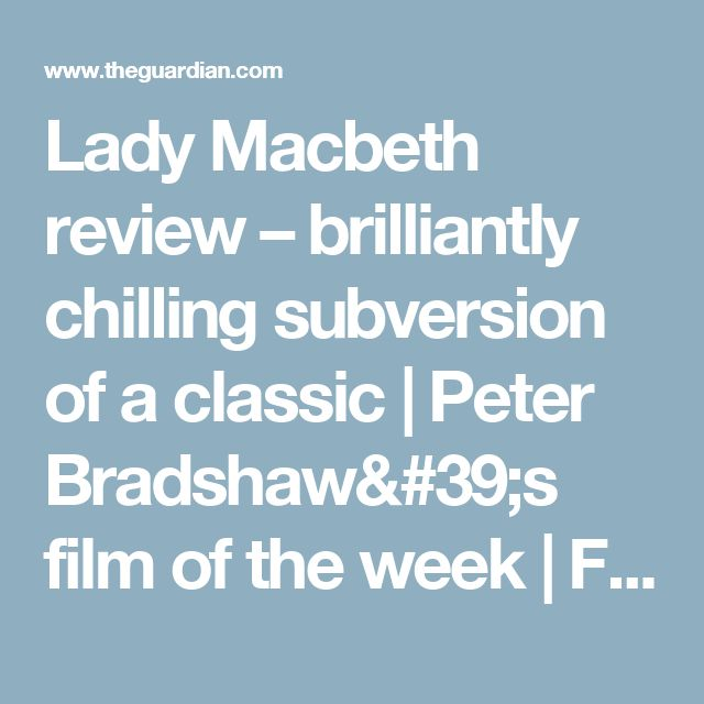 best macbeth review ideas the macbeth macbeth  lady macbeth review brilliantly chilling subversion of a classic