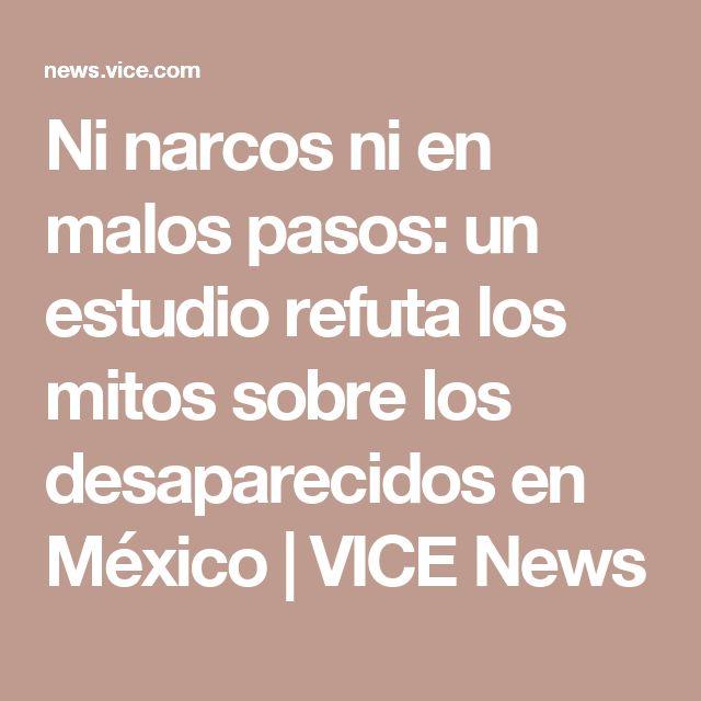 Ni narcos ni en malos pasos: un estudio refuta los mitos sobre los desaparecidos en México | VICE News