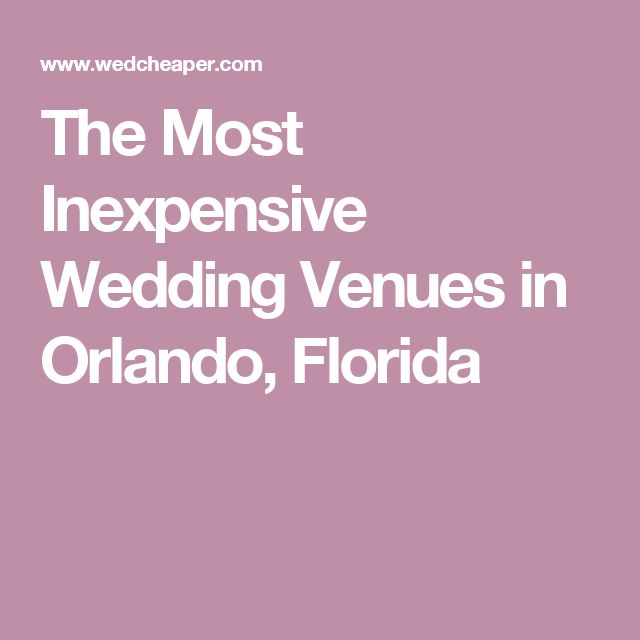 The Most Inexpensive Wedding Venues in Orlando, Florida