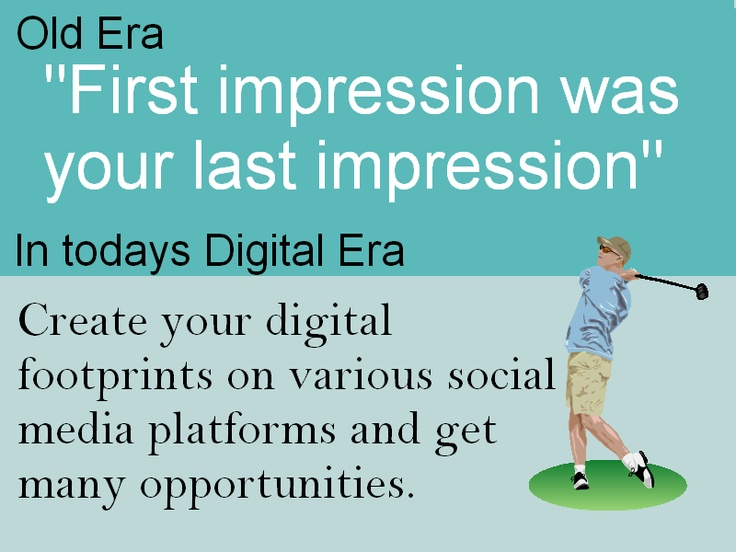 In 21st Century First impression is not your last impression.