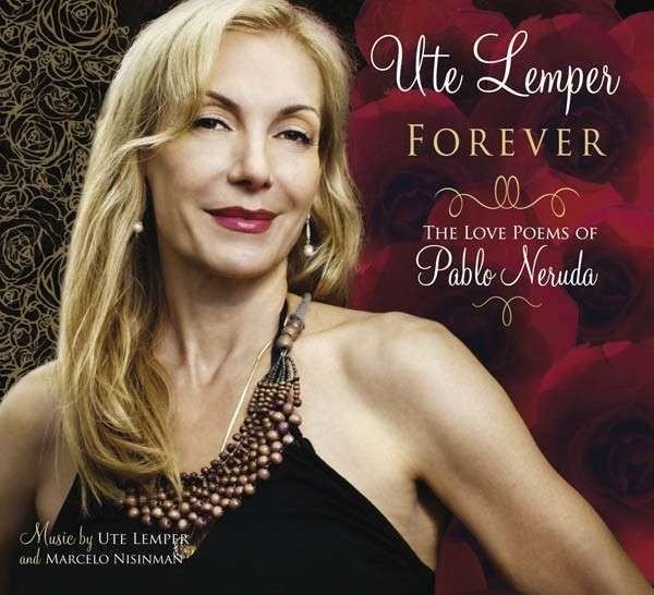 Ute Lemper: Forever the Love Poems of Pablo Naruda (Steinway & Sons)