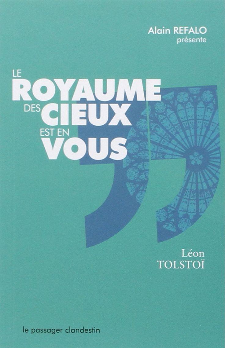 Amazon.fr - Le Royaume des cieux est en vous - Léon Tolstoï, Alain Refalo - Livres