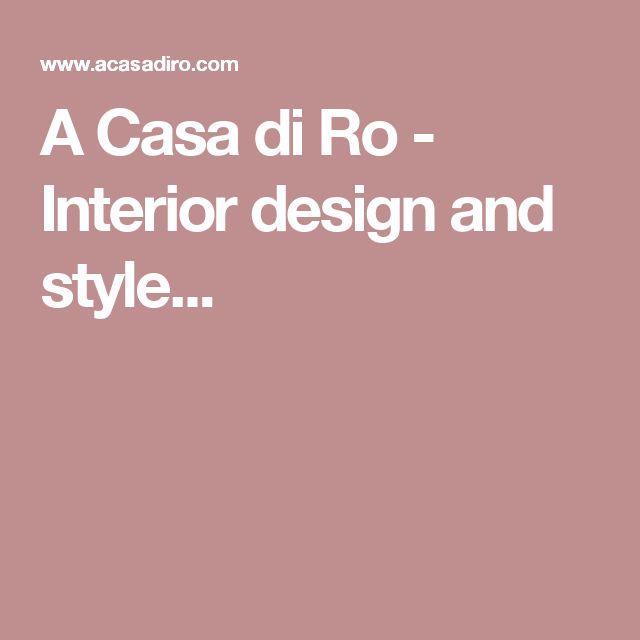 A Casa di Ro - Interior design and style...
