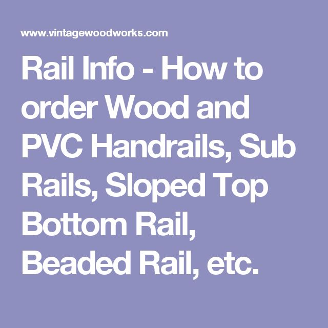 Rail Info - How to order Wood and PVC Handrails, Sub Rails, Sloped Top Bottom Rail, Beaded Rail, etc.