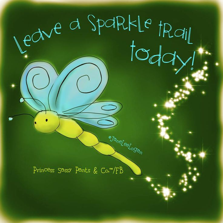 Leave a sparkle trail today.  -Jane Lee Logan