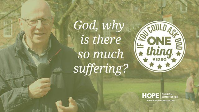 John Groves delivers a video answering the question 'God, why is there so much suffering?' Watch and share the video now at hopewinchester.org  *