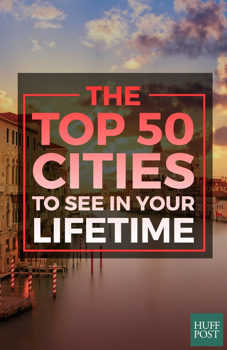 These are the top 50 cities you need to travel to in your lifetime. Use this list to plan your next dream vacation with us!