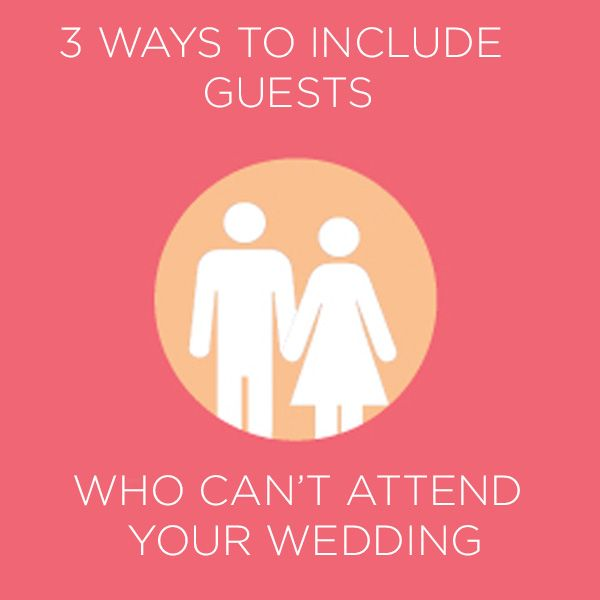 3 Ways to Include the Guests Who Can't Attend Your Wedding