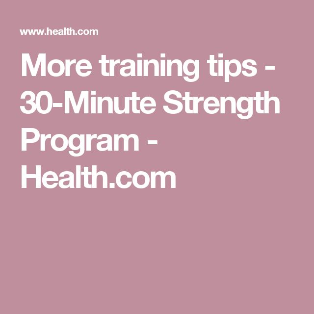 More training tips  - 30-Minute Strength Program - Health.com
