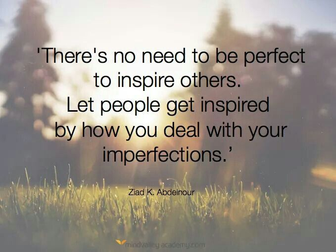 people need to see you at your most vulnerable time that is what - What Inspires You What Influenced You The Most