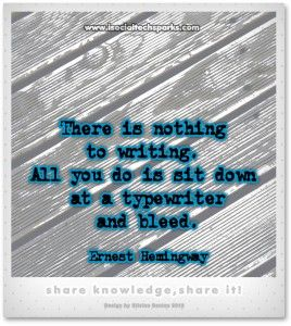 "Ernest Hemingway – ""There is nothing to writing. All you do is sit down at a typewriter and bleed."""