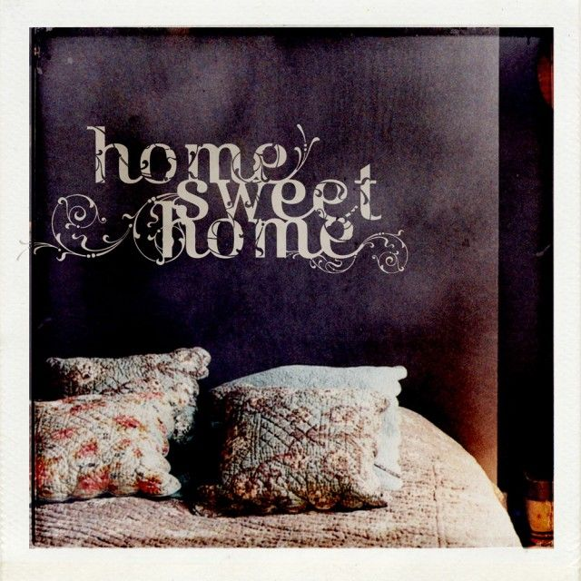 Home sweet home is wherever my hubby is!! Love the font!