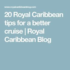 20 Royal Caribbean tips for a better cruise | Royal Caribbean Blog
